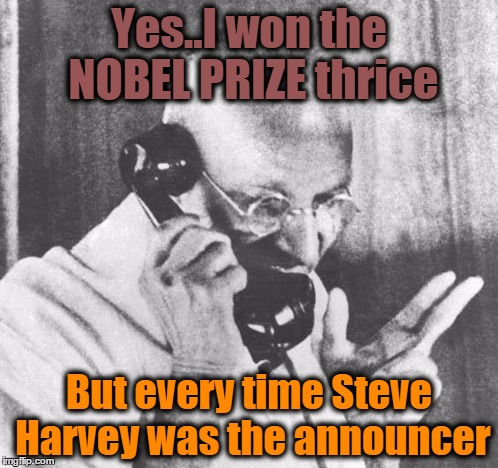 Gandhi | Yes..I won the NOBEL PRIZE thrice But every time Steve Harvey was the announcer | image tagged in memes,gandhi | made w/ Imgflip meme maker