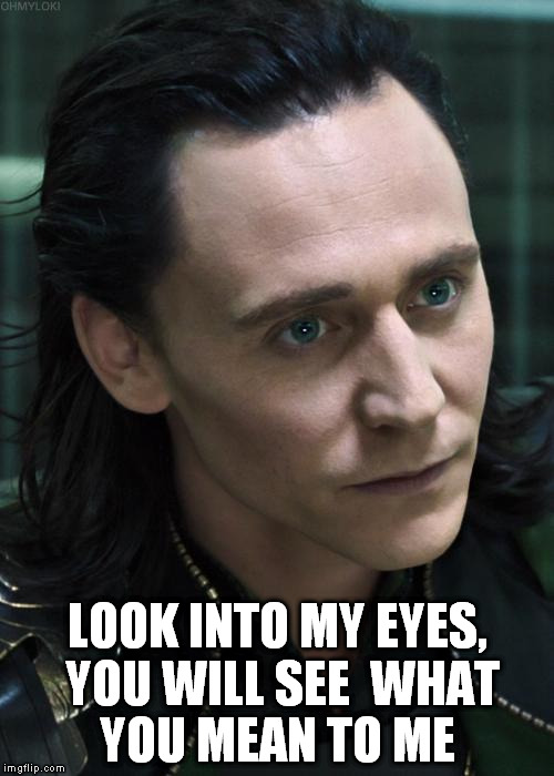 Bryan Adams Loki | LOOK INTO MY EYES, YOU WILL SEE  WHAT YOU MEAN TO ME | image tagged in memes,nice guy loki | made w/ Imgflip meme maker