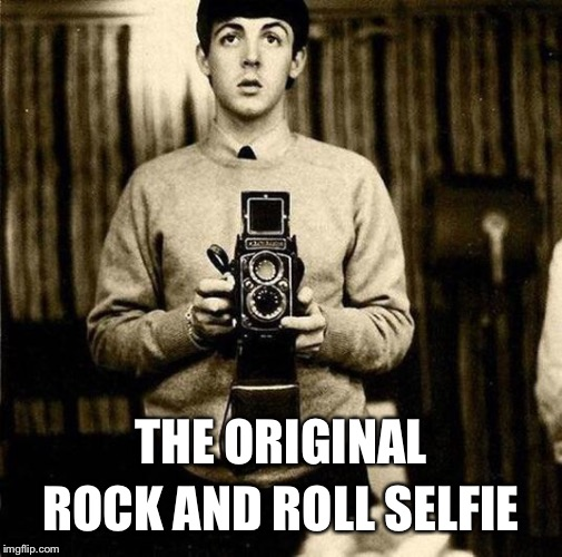 Paul was a pioneer | THE ORIGINAL ROCK AND ROLL SELFIE | image tagged in paul mccartney selfie | made w/ Imgflip meme maker