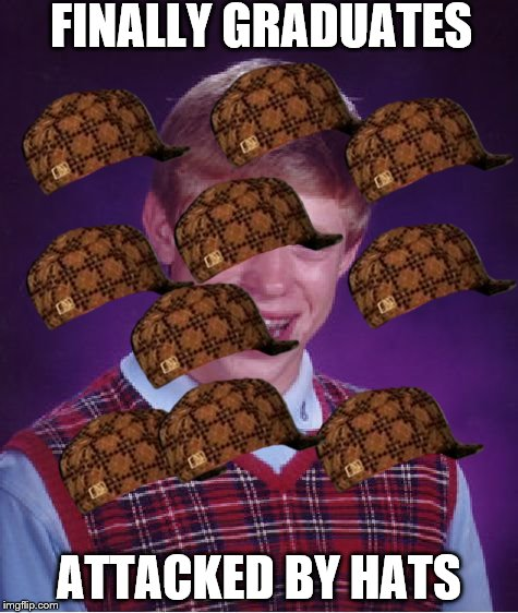 Bad Luck Brian Meme | FINALLY GRADUATES ATTACKED BY HATS | image tagged in memes,bad luck brian,scumbag | made w/ Imgflip meme maker