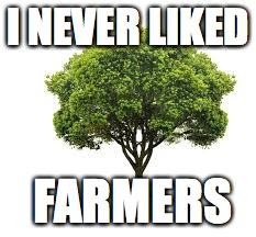 I NEVER LIKED FARMERS | made w/ Imgflip meme maker