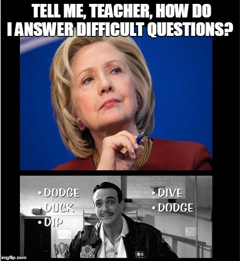 Presidential Training |  TELL ME, TEACHER, HOW DO I ANSWER DIFFICULT QUESTIONS? | image tagged in hillary clinton,hillary clinton 2016,political memes,hahaha,funny | made w/ Imgflip meme maker