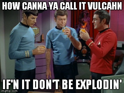 HOW CANNA YA CALL IT VULCAHN IF'N IT DON'T BE EXPLODIN' | made w/ Imgflip meme maker