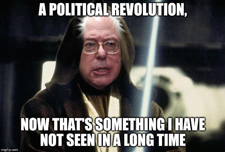 A POLITICAL REVOLUTION, NOW THAT'S SOMETHING I HAVE NOT SEEN IN A LONG TIME | image tagged in bernie kenobi | made w/ Imgflip meme maker