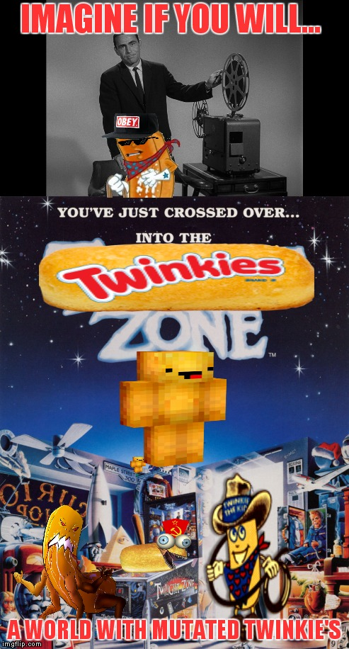 For Invicta03! The Twinkie Zone! | IMAGINE IF YOU WILL... A WORLD WITH MUTATED TWINKIE'S | image tagged in twilight zone,mutant,food | made w/ Imgflip meme maker