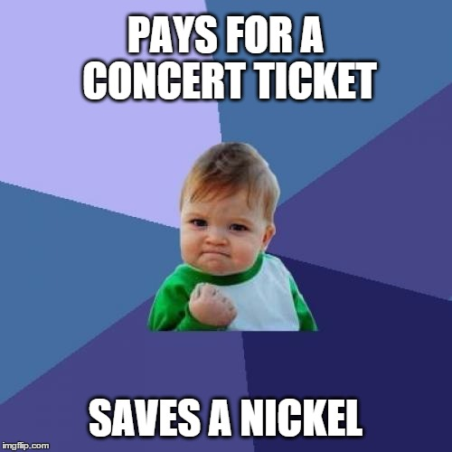 Success Kid Meme | PAYS FOR A CONCERT TICKET SAVES A NICKEL | image tagged in memes,success kid | made w/ Imgflip meme maker