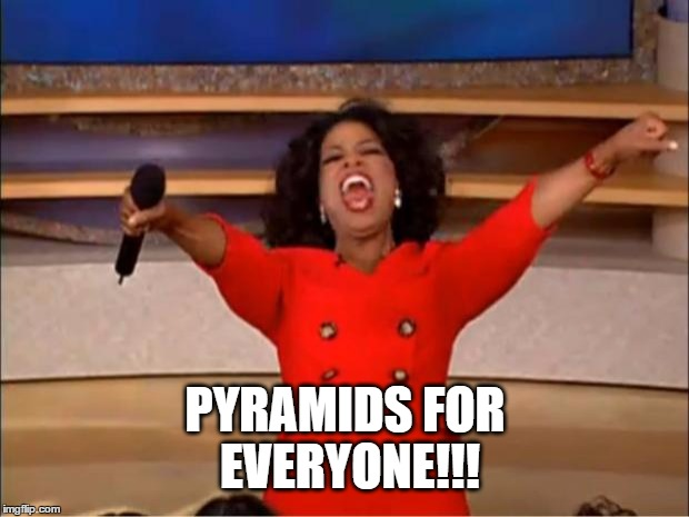 Oprah You Get A Meme | PYRAMIDS FOR EVERYONE!!! | image tagged in memes,oprah you get a | made w/ Imgflip meme maker