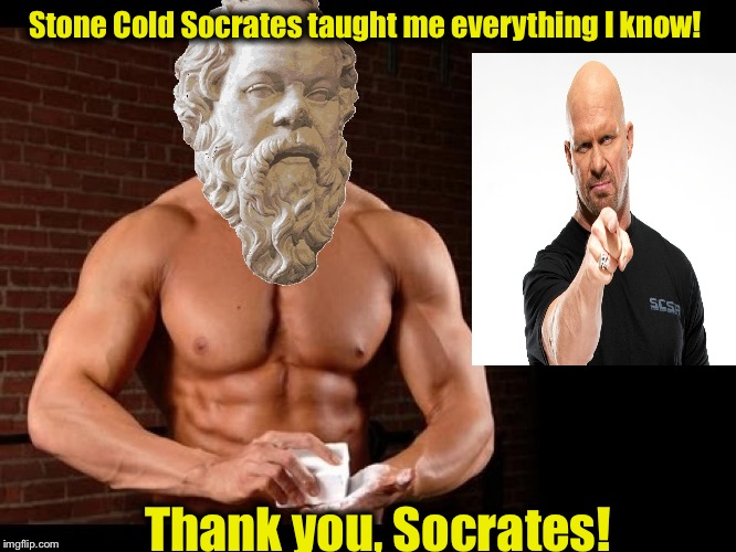 Most people don't know that Socrates had a big part in making professional wrestling what it is today....... | Stone Cold Socrates taught me everything I know! Thank you, Socrates! | image tagged in socrates 10,steve austin,memes,funny memes,pro wrestling,wrestlemania | made w/ Imgflip meme maker