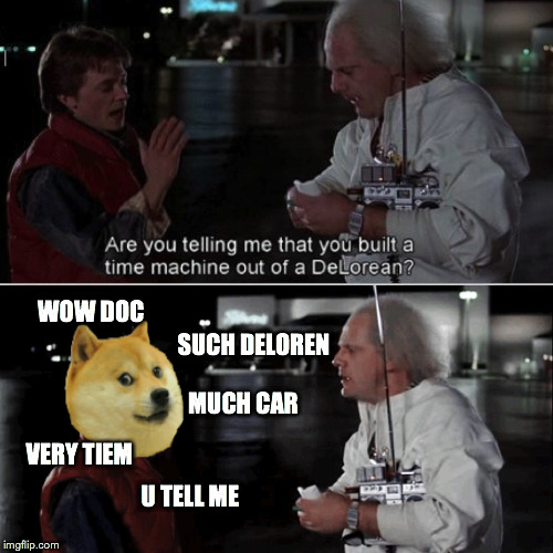 Marty McDoge |  WOW DOC; SUCH DELOREN; MUCH CAR; VERY TIEM; U TELL ME | image tagged in back to the future,doge,funny,funny memes | made w/ Imgflip meme maker