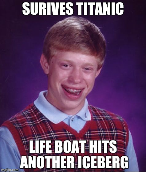 Bad Luck Brian Meme | SURIVES TITANIC LIFE BOAT HITS ANOTHER ICEBERG | image tagged in memes,bad luck brian | made w/ Imgflip meme maker
