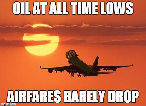 Read The Comments.   | OIL AT ALL TIME LOWS AIRFARES BARELY DROP | image tagged in airplanelove,scumbag | made w/ Imgflip meme maker