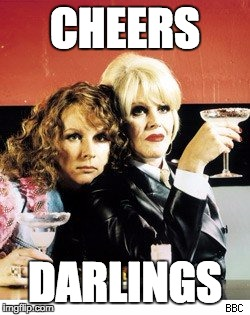 CHEERS DARLINGS | image tagged in abfabcheers | made w/ Imgflip meme maker