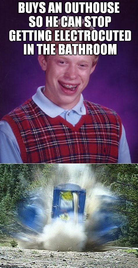 BUYS AN OUTHOUSE SO HE CAN STOP GETTING ELECTROCUTED IN THE BATHROOM | made w/ Imgflip meme maker