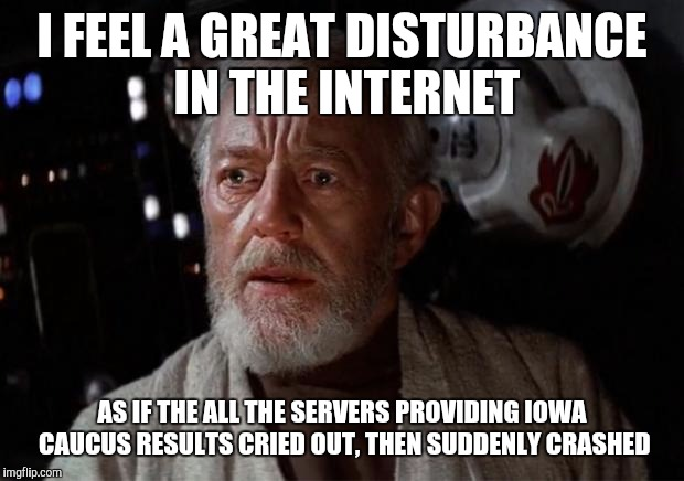 Search on your phone, you know this to be true | I FEEL A GREAT DISTURBANCE IN THE INTERNET AS IF THE ALL THE SERVERS PROVIDING IOWA CAUCUS RESULTS CRIED OUT, THEN SUDDENLY CRASHED | image tagged in surprise obi wan,memes,funny,iowa | made w/ Imgflip meme maker