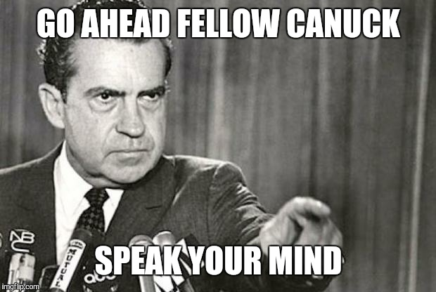 GO AHEAD FELLOW CANUCK SPEAK YOUR MIND | made w/ Imgflip meme maker