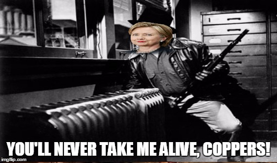 "Hillary Clinton starring in the reboot of ""Public Enemy Number One""! 