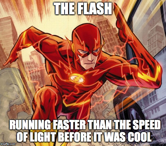 The Flash | THE FLASH RUNNING FASTER THAN THE SPEED OF LIGHT BEFORE IT WAS COOL | image tagged in the flash | made w/ Imgflip meme maker