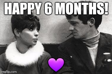 hello | HAPPY 6 MONTHS!  | image tagged in anniversary | made w/ Imgflip meme maker