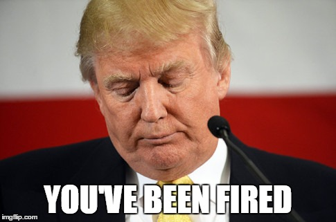 YOU'VE BEEN FIRED | image tagged in donald trump,presidential race,republicans laughing | made w/ Imgflip meme maker