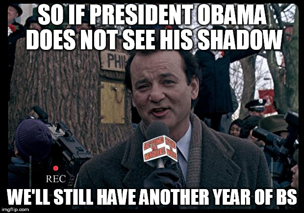 SO IF PRESIDENT OBAMA DOES NOT SEE HIS SHADOW WE'LL STILL HAVE ANOTHER YEAR OF BS | made w/ Imgflip meme maker
