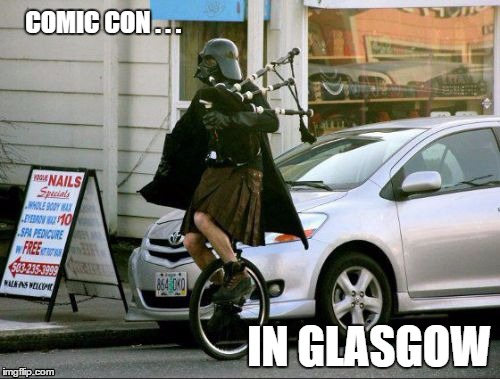 Comic Con in Glasgow | COMIC CON . . . IN GLASGOW | image tagged in memes,invalid argument vader,comic con,glascow | made w/ Imgflip meme maker