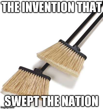 Broom Pun | THE INVENTION THAT SWEPT THE NATION | image tagged in bad puns,broom,invention | made w/ Imgflip meme maker