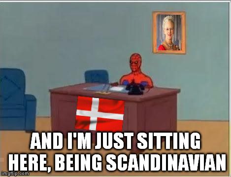 AND I'M JUST SITTING HERE, BEING SCANDINAVIAN | made w/ Imgflip meme maker