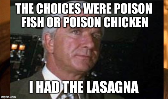 THE CHOICES WERE POISON FISH OR POISON CHICKEN I HAD THE LASAGNA | made w/ Imgflip meme maker
