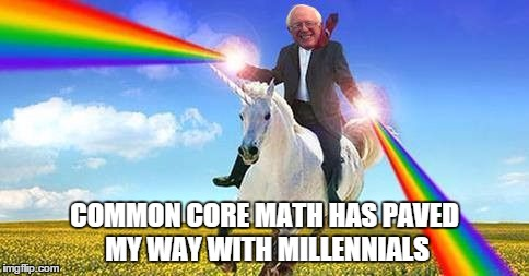 Apparently kids these days are being taught to ride the rainbow of 'free programs' paid for by Bernie's magical unicorn | COMMON CORE MATH HAS PAVED MY WAY WITH MILLENNIALS | image tagged in memes,funny,bernie sanders | made w/ Imgflip meme maker