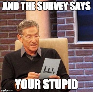 yj1pq maury lie detector meme imgflip,Your Stupid Meme