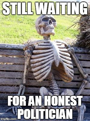 Waiting Skeleton Meme | STILL WAITING FOR AN HONEST POLITICIAN | image tagged in memes,waiting skeleton | made w/ Imgflip meme maker
