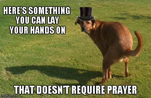 HERE'S SOMETHING YOU CAN LAY YOUR HANDS ON THAT DOESN'T REQUIRE PRAYER | made w/ Imgflip meme maker