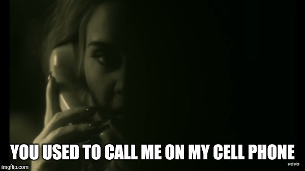 Hello You used to call me on my cell phone | YOU USED TO CALL ME ON MY CELL PHONE | image tagged in adele hello,hotline bling,drake | made w/ Imgflip meme maker
