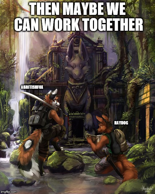 THEN MAYBE WE CAN WORK TOGETHER RAYDOG ABRITISHFOX | made w/ Imgflip meme maker