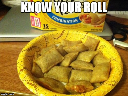 Good Guy Pizza Rolls | KNOW YOUR ROLL | image tagged in memes,good guy pizza rolls | made w/ Imgflip meme maker