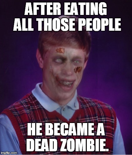 AFTER EATING ALL THOSE PEOPLE HE BECAME A DEAD ZOMBIE. | made w/ Imgflip meme maker
