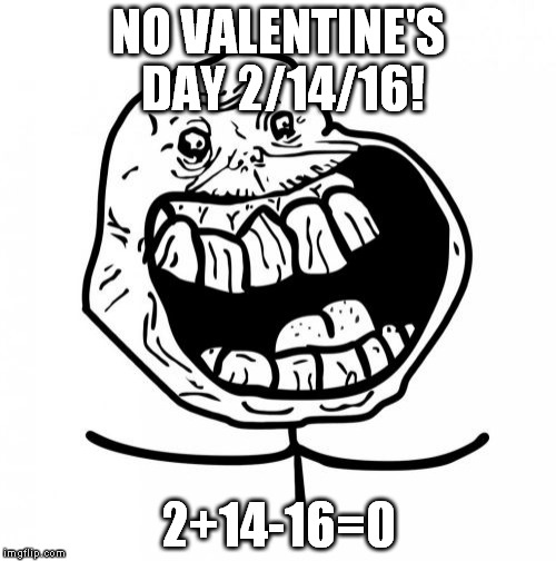 valentines day cancelled yay - Forever Alone Valentines Day