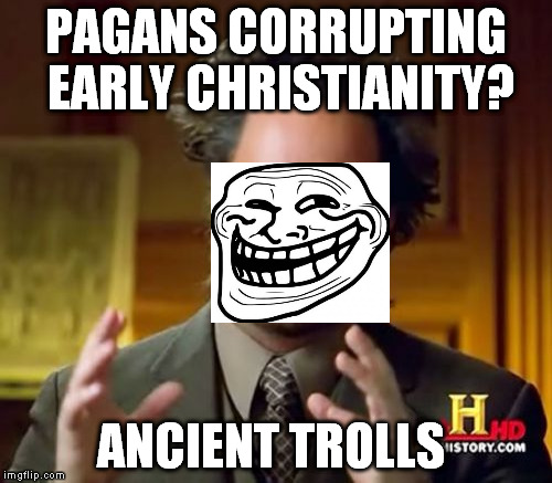 The Roman Empire never fell, it simply changed its name to the Roman Catholic Church | PAGANS CORRUPTING EARLY CHRISTIANITY? ANCIENT TROLLS | image tagged in memes,ancient aliens,spirituality | made w/ Imgflip meme maker