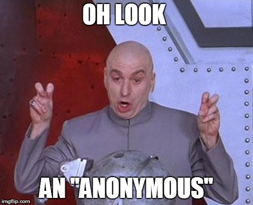 "OH LOOK AN ""ANONYMOUS"" 