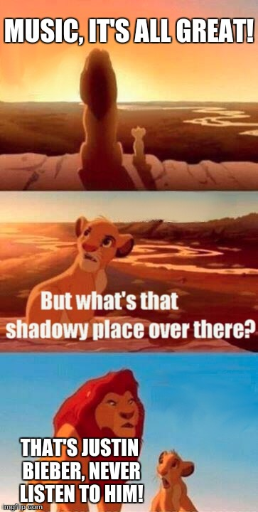 Simba Shadowy Place Meme | MUSIC, IT'S ALL GREAT! THAT'S JUSTIN BIEBER, NEVER LISTEN TO HIM! | image tagged in memes,simba shadowy place | made w/ Imgflip meme maker