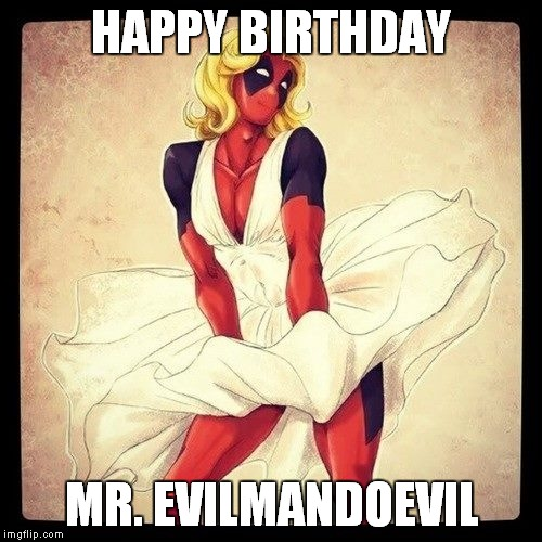 HAPPY BIRTHDAY MR. EVILMANDOEVIL | made w/ Imgflip meme maker