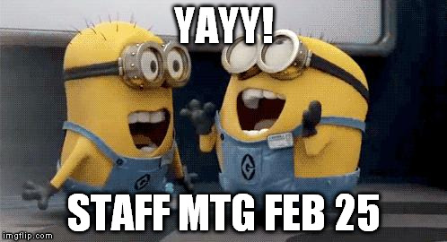 Excited Minions | YAYY! STAFF MTG FEB 25 | image tagged in memes,excited minions | made w/ Imgflip meme maker