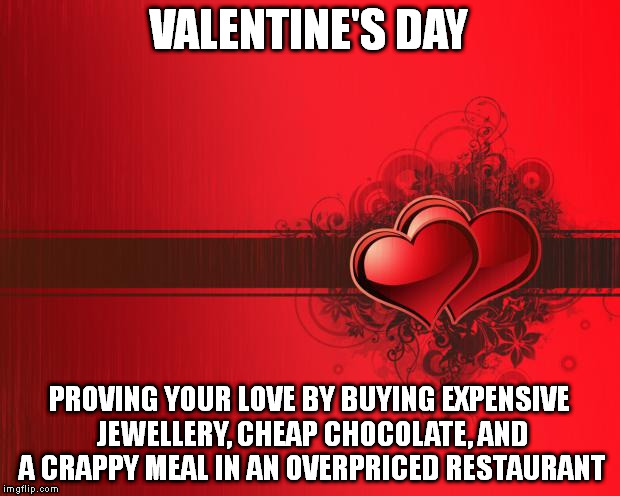 ... Valentines Day | VALENTINEu0027S DAY PROVING YOUR LOVE BY BUYING EXPENSIVE  JEWELLERY, CHEAP CHOCOLATE, ...