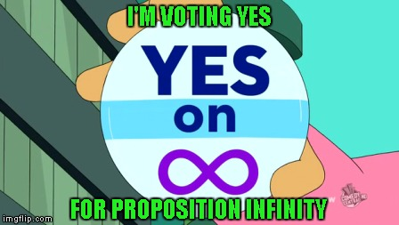 I'M VOTING YES FOR PROPOSITION INFINITY | made w/ Imgflip meme maker