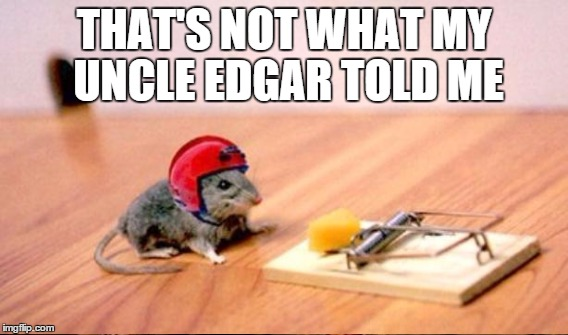 THAT'S NOT WHAT MY UNCLE EDGAR TOLD ME | made w/ Imgflip meme maker