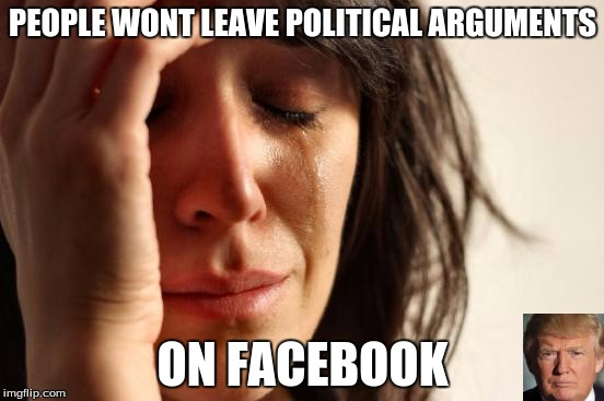 ymrwe first world problems meme imgflip,Memes For Facebook Arguments