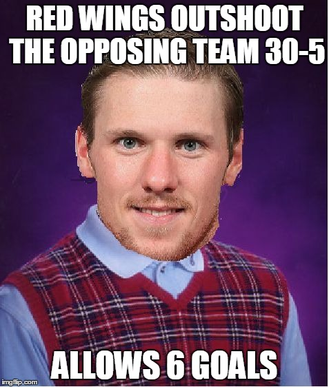 jimmy howard nights be like: |  RED WINGS OUTSHOOT THE OPPOSING TEAM 30-5; ALLOWS 6 GOALS | image tagged in bad luck howard,detroit red wings,nhl,more goals than shots,fuck howard | made w/ Imgflip meme maker