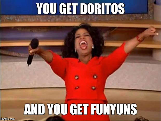 Oprah You Get A Meme | YOU GET DORITOS AND YOU GET FUNYUNS | image tagged in memes,oprah you get a | made w/ Imgflip meme maker