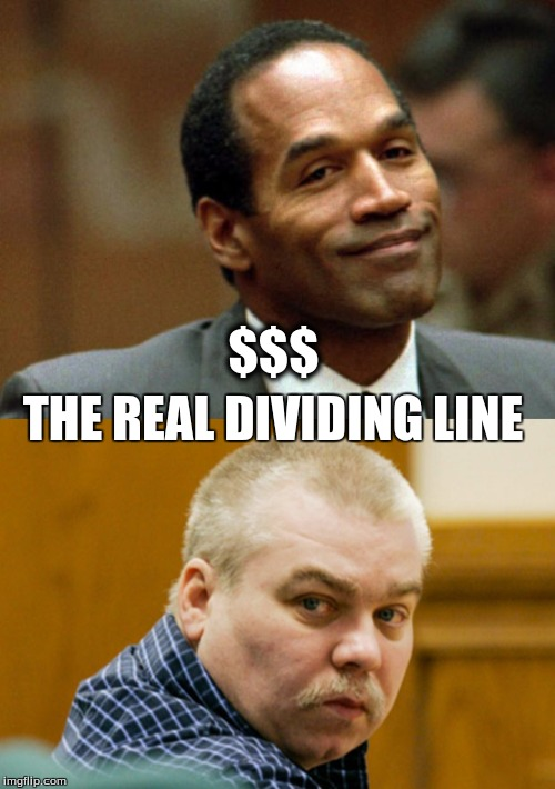 Justice is Grey until $$$ is involved |  $$$; THE REAL DIVIDING LINE | image tagged in oj simpson,steven avery,making a murderer,oj,steve avery | made w/ Imgflip meme maker