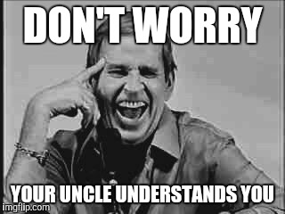 Laughing Paul Lynde | DON'T WORRY YOUR UNCLE UNDERSTANDS YOU | image tagged in laughing paul lynde | made w/ Imgflip meme maker